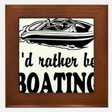 Id rather be boating Framed Tile