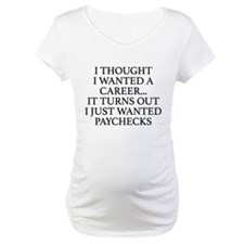 I Thought I Wanted A Career... Shirt