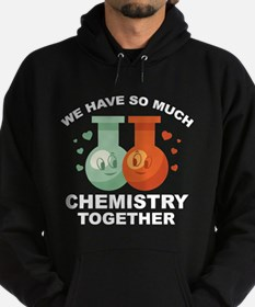 We Have So Much Chemistry Together Hoodie (dark)