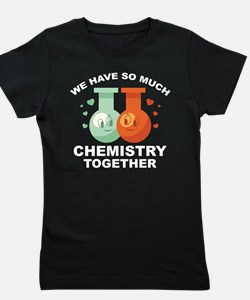 We Have So Much Chemistry Together Girl's Tee