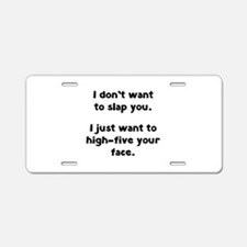I Don't Wan't To Slap You Aluminum License Plate