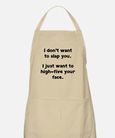 I Don't Wan't To Slap You Apron