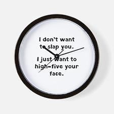 I Don't Wan't To Slap You Wall Clock