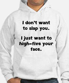 I Don't Wan't To Slap You Hoodie