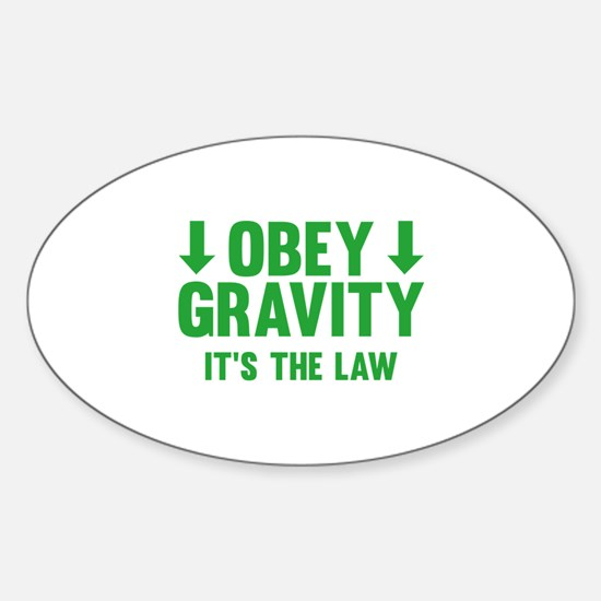 Obey Gravity. It's The Law. Sticker (Oval)