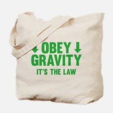 Obey Gravity. It's The Law. Tote Bag