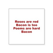 "Roses Are Red Bacon Is Too Square Sticker 3"" x 3"""