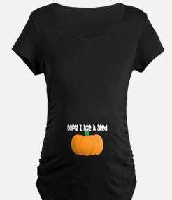 OOPS! I ate a seed Pumpkin Maternity T-Shirt