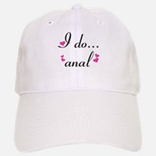 I Do... Anal Baseball Baseball Cap