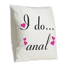 I Do... Anal Burlap Throw Pillow