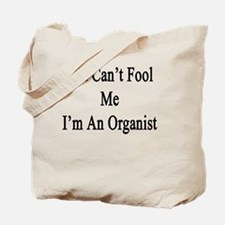 You Can't Fool Me I'm An Organist  Tote Bag