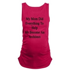 My Mom Did Everything To Help M Maternity Tank Top