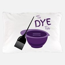 To Dye For Pillow Case