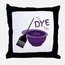 To Dye For Throw Pillow
