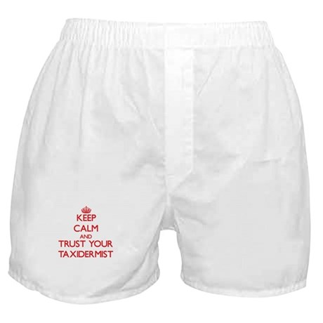 Keep Calm and trust your Taxidermist Boxer Shorts