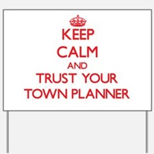 Keep Calm and trust your Town Planner Yard Sign