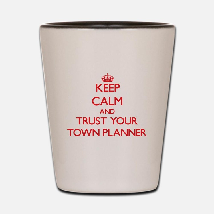 Keep Calm and trust your Town Planner Shot Glass