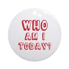Who am I today - bananaharvest Round Ornament