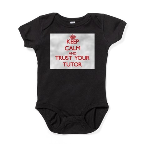 Keep Calm and trust your Tutor Baby Bodysuit