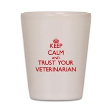 Keep Calm and trust your Veterinarian Shot Glass