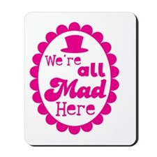 We're all MAD HERE! on a pink cameo Mousepad