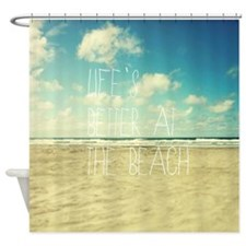 Lifes Better At The Beach Shower Curtain
