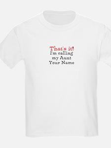 Thats It Im Calling My Aunt (Custom) T-Shirt