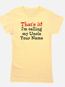 Thats It Im Calling My Uncle (Custom) Girl's Tee