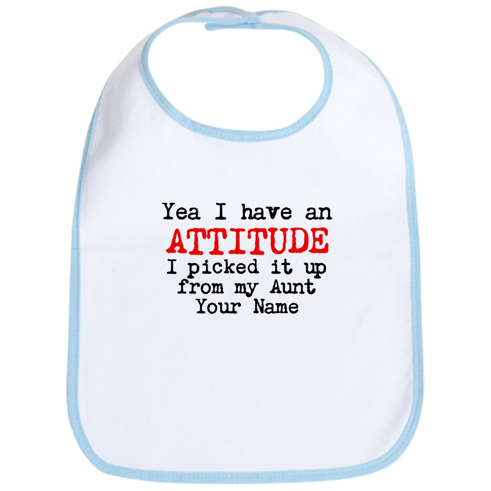 CafePress Attitude From My Aunt (Your Name) Bib