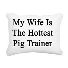 My Wife Is The Hottest P Rectangular Canvas Pillow
