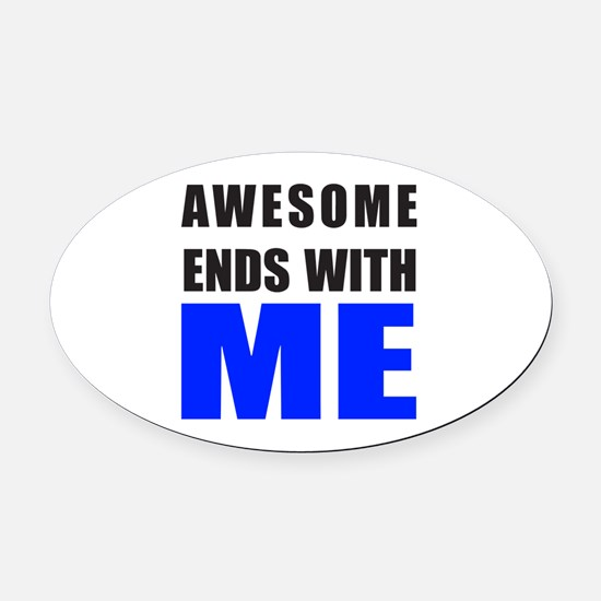 Awesome Ends With ME Oval Car Magnet