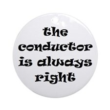 Conductor Always Right Ornament (Round)