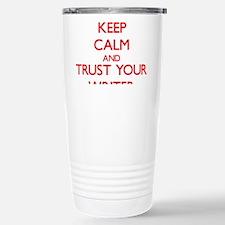 Keep Calm and trust your Writer Travel Mug