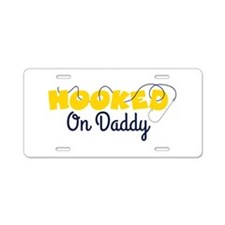HOOKED On Daddy Aluminum License Plate