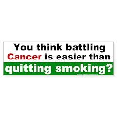Bumper Sticker: You think battling Cancer is easie