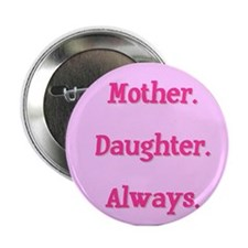 Mother. Daughter. Always. Button