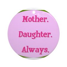 Mother. Daughter. Always. Ornament (Round)