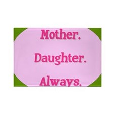 Mother. Daughter. Always. Rectangle Magnet