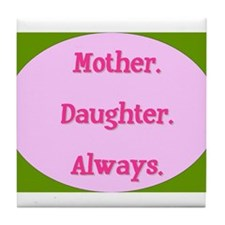 Mother. Daughter. Always. Tile Coaster