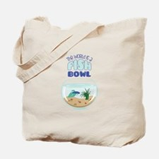 The World Is a Fish Bowl Tote Bag