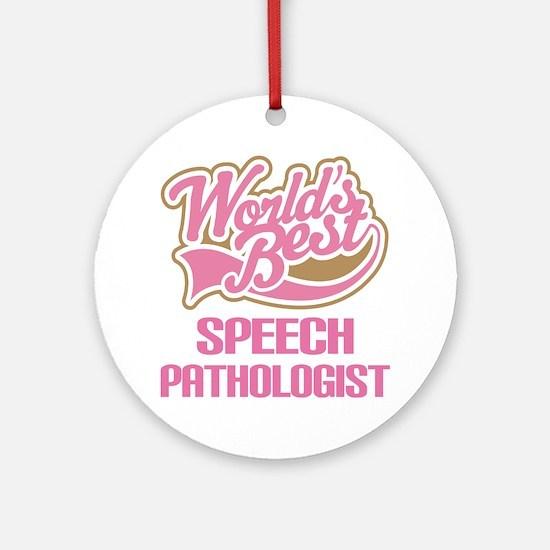 Speech Pathologist (Worlds Best) Ornament (Round)