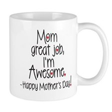 mom great job Im awesome! Happy Mothers day Mugs