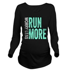 Worry Less, Run More Long Sleeve Maternity T-Shirt