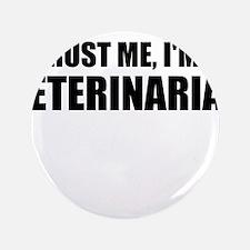 "Trust Me, Im A Veterinarian 3.5"" Button"