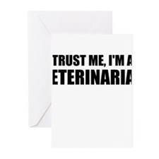 Trust Me, Im A Veterinarian Greeting Cards
