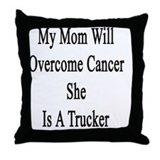 My Mom Will Overcome Cancer She Is A  Throw Pillow