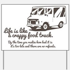 Life is like a crappy food truck Yard Sign