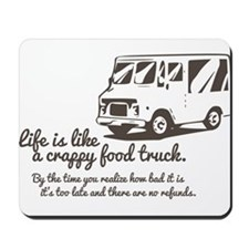 Life is like a crappy food truck Mousepad
