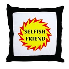 SELFISH FRIEND Throw Pillow