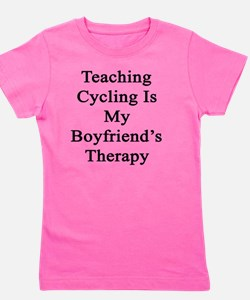 Teaching Cycling Is My Boyfriend's Ther Girl's Tee